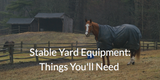 Stable Yard Equipment: Things You'll Need