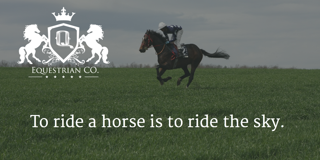 To ride a horse is to ride the sky.