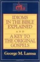 Idioms in the Bible Explained, by George Lamsa