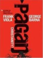 Pagan Christianity (revised and updated), by Frank Viola