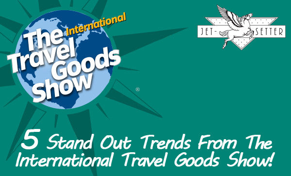5 Trends From the 2016 International Travel Goods Show