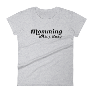 Momming Ain't Easy short sleeve t-shirt