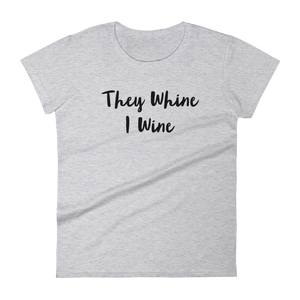 They Whine I Wine short sleeve t-shirt