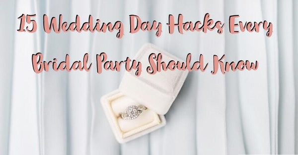 15 Wedding Day Hacks Every Bridal Party Needs to Know