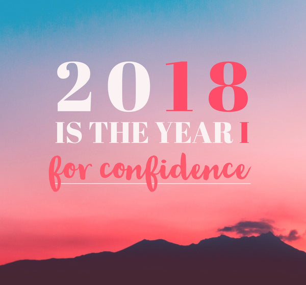 2018 IS the Year for Confidence