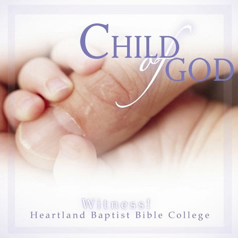 Child of God - CDs from Heartland Baptist Bookstore