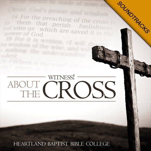About the Cross Soundtracks - Soundtracks from Heartland Baptist Bookstore