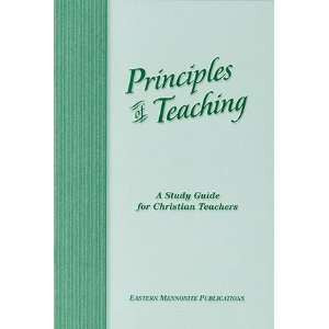 Principles of Teaching: A Study Guide for Christian Teachers