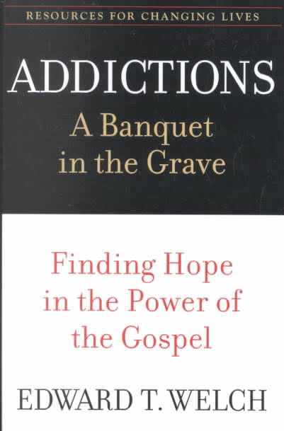 Addictions: A Banquet in the Grave - Books from Heartland Baptist Bookstore