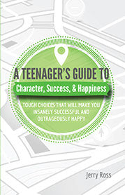 A Teenager's Guide to Character, Success and Happiness
