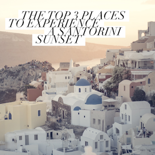 The Top 3 Places To Experience A Santorini Sunset