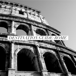 Destination Guide: Rome