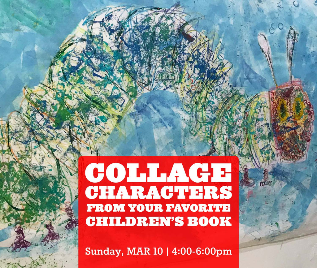 Collage your favorite Children's Book character Workshop, Sunday MAR 10