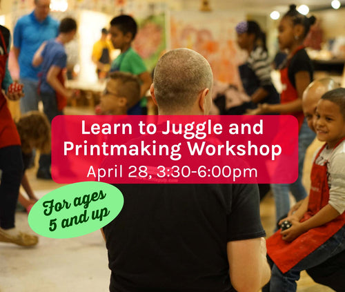 Printmaking & Juggling Workshop, Sunday APR 28