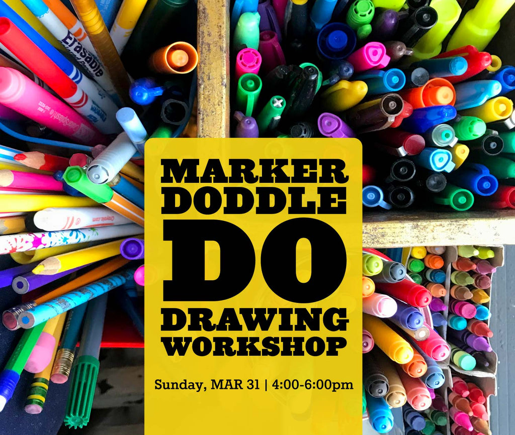 Marker-Doodle-Do Drawing Workshop, Sunday MAR 31