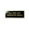 Cremated Equal Enamel Pin