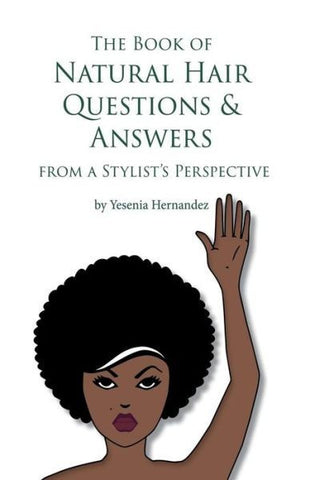 The Book Of Natural Hair Questions & Answers From A Stylist's Perspective