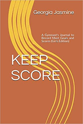 KEEP SCORE: A Gymnast's Journal to Record Meet Goals and Scores (Girls Edition) Paperback