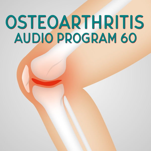 Osteoarthritis Audio Program 60 - helping to make life easier!