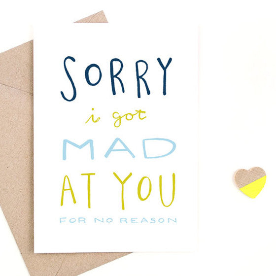 Sorry I Got Mad at Your for No Reason Card
