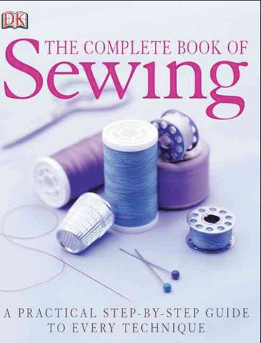 The Complete Book Of Sewing by Dorling Kindersley