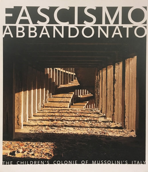 Dan Dubowitz - Fascismo Abbandonato: The Children's Colonie of Mussolini's Italy, Dan Dubowitz book, 2010 (136 pages), Hardcover book.,  - Bau-Xi Gallery