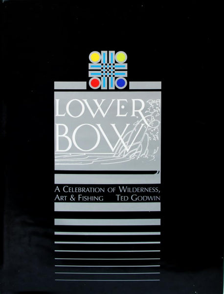 Ted Godwin - Lower Bow: A Celebration of Wilderness, Art and Fishing, Ted Godwin Book, 2001, (65 pages), Hard Cover Book.,  - Bau-Xi Gallery
