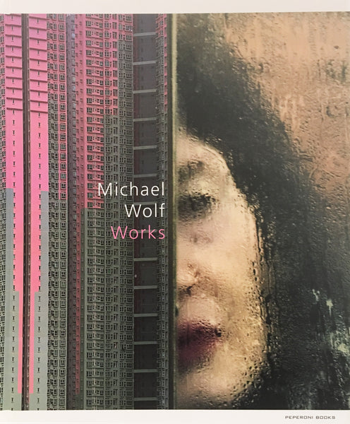 Michael Wolf - Michael Wolf: Works, 2017 (296 Pages), Hardcover book.,  - Bau-Xi Gallery