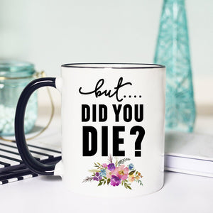 But Did You Die - Mug