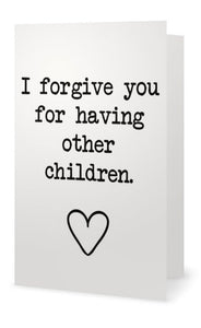 I Forgive You. - Greeting Card