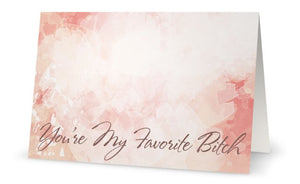 You're My Favorite B*tch - Greeting Card