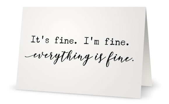 Everything is Fine - Greeting Card