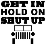 Get In Hold On Shut Up Rub On Decal