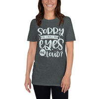 Sorry Did I Roll My Eyes Out Loud Gildan T Shirt