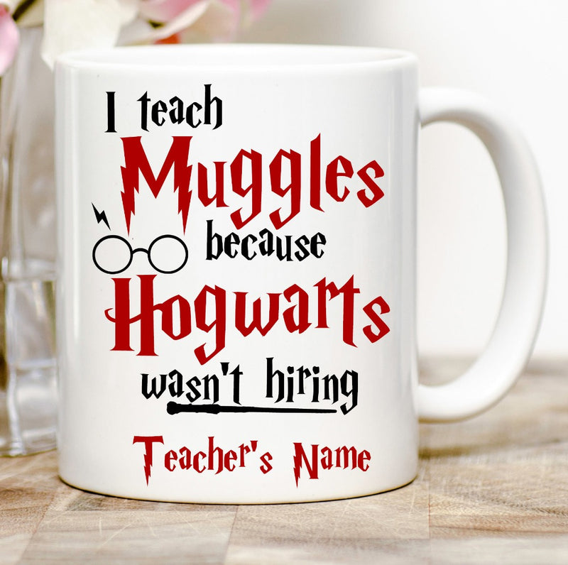 personalised name I Teach Muggles Because Hogwarts Wasn't Hiring coffee teacher mugs beer tea marauder's map mischief managed