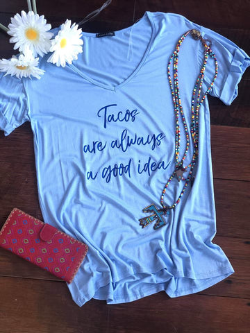Tacos - Best Idea Tee Shirt - Saddles & Lace Boutique - Western and boho inspired clothing, bags, and accessories for women