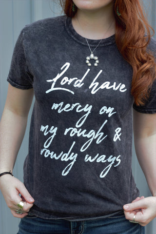 Lord Have Mercy On My Rough & Rowdy Ways - Vintage Wash Tee Shirt - Saddles & Lace Boutique - Western and boho inspired clothing, bags, and accessories for women