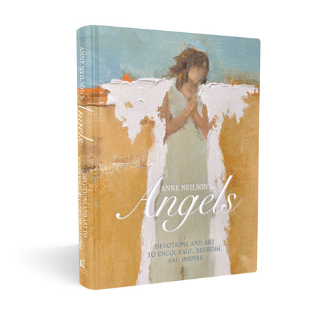 Anne Neilson's Angels: Devotions & Art to Encourage, Refresh, & Inspire