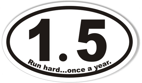 1.5 Run hard...once a year. Oval Bumper Stickers