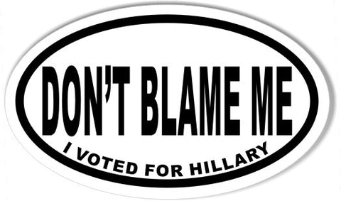 DON'T BLAME ME I VOTED FOR HILLARY Oval Bumper Stickers