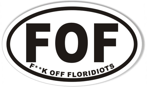 FOF F**K OFF FLORIDIOTS Oval Bumper Stickers