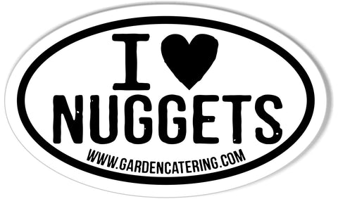 I LOVE NUGGETS www.gardencatering.com Custom Oval Bumper Stickers