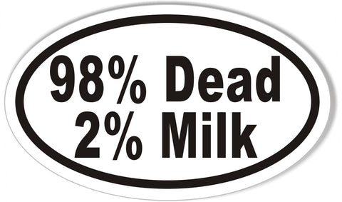 98% Dead, 2% Milk Oval Bumper Stickers