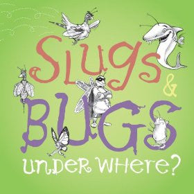 Slugs & Bugs Under Where?