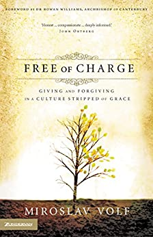 Free of Charge: Giving and Forgiving in a Culture Stripped of Grace
