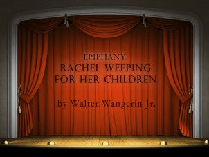 Play - Epiphany - Rachel Weeping for Her Children