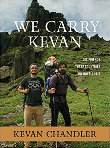 Scratched and Dented: We Carry Kevan: Six Friends. Three Countries. No Wheelchair.