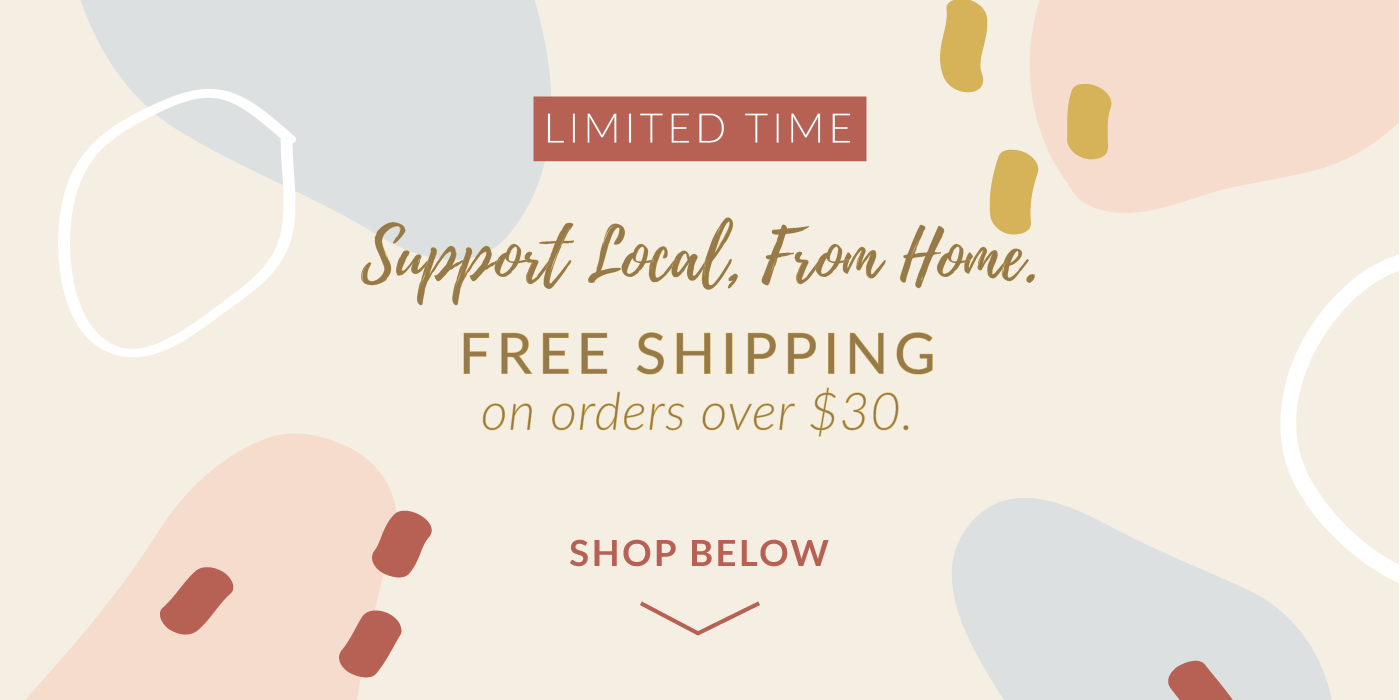 Support Local, From Home. Free Shipping on Orders Over $30.