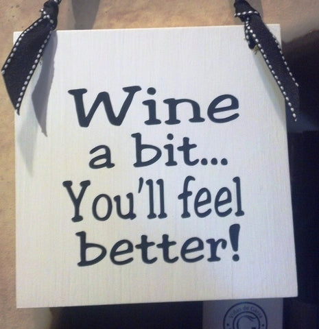 Wine Sign - Wine A Bit, You'll Feel Better