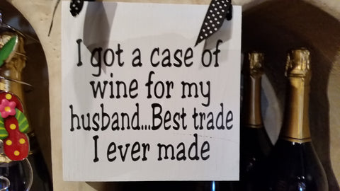 Wine Sign - Got a case of wine for my Husband